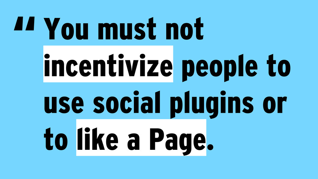 You must not incentivize people to use social p...