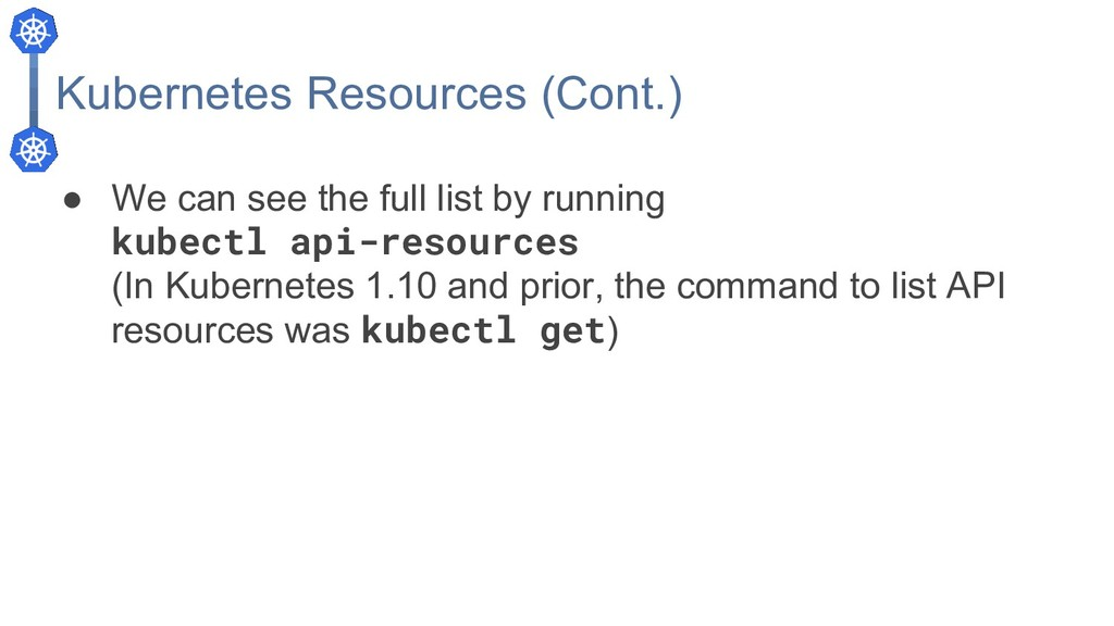 Kubernetes Resources (Cont.) ● We can see the f...