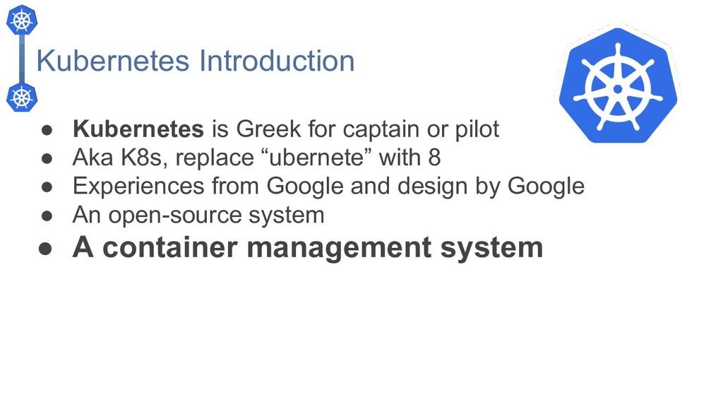 Kubernetes Introduction ● Kubernetes is Greek f...