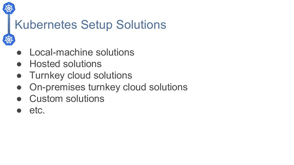 Kubernetes Setup Solutions ● Local-machine solu...