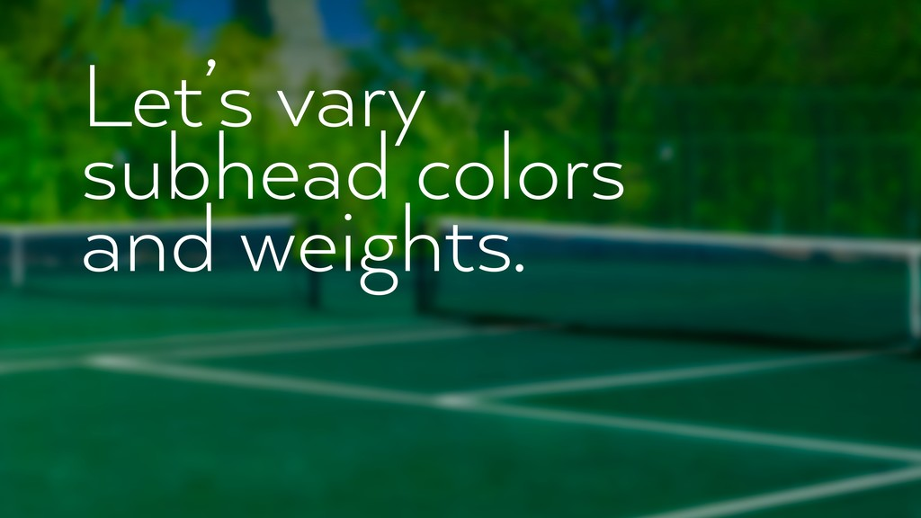Let's vary subhead colors and weights.