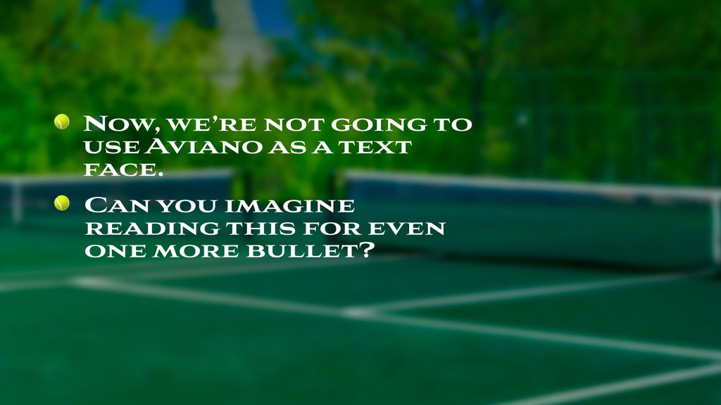 Now, we're not going to use Aviano as a text f...
