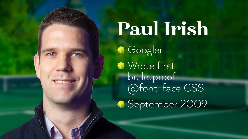 Paul Irish  Googler  Wrote first bulletproof  ...