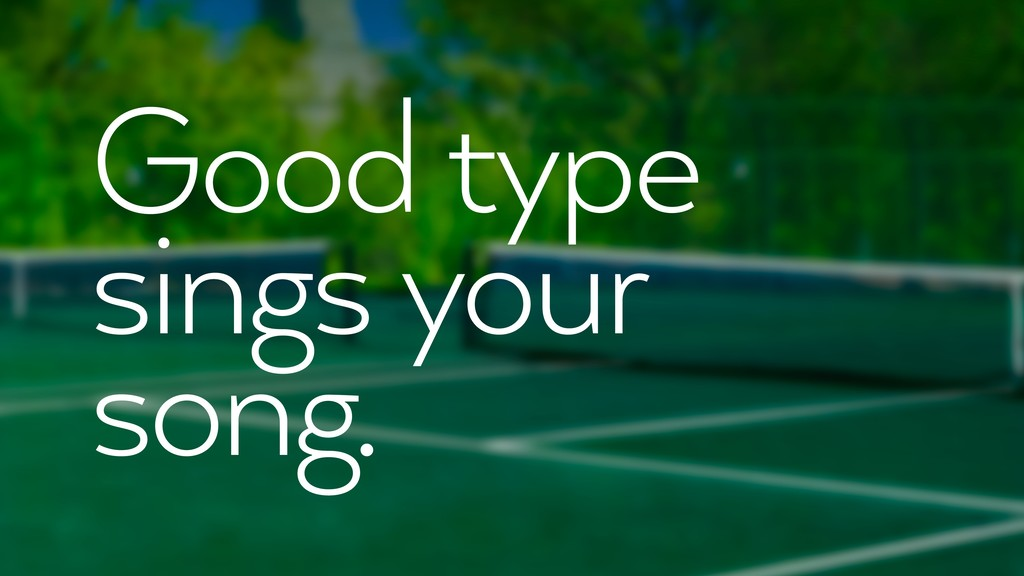 Good type sings your song.