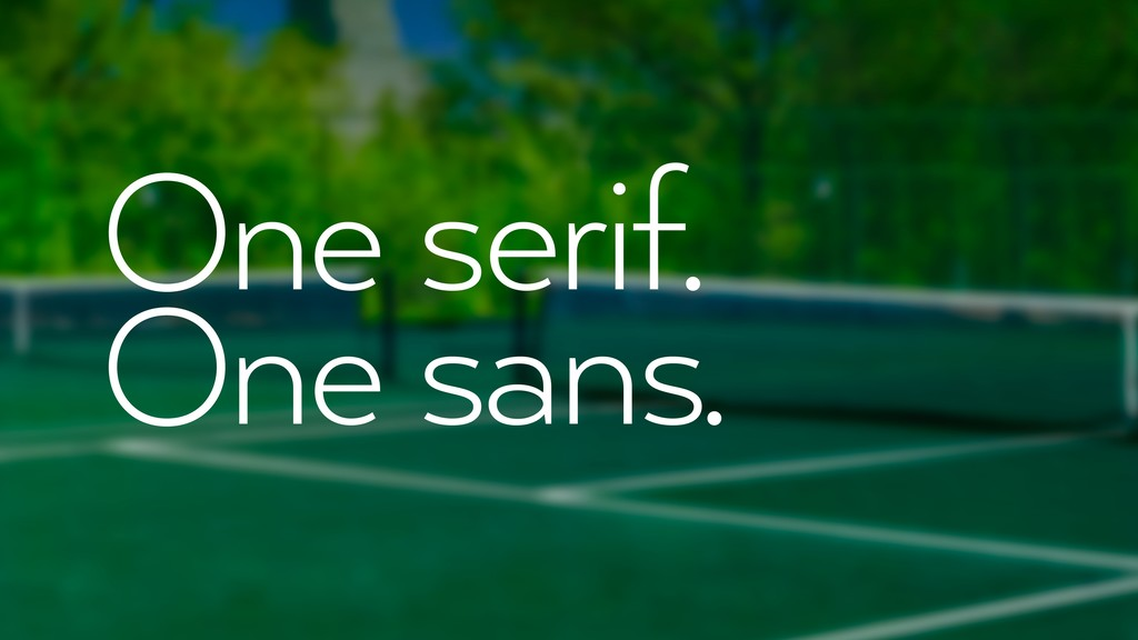 One serif. One sans.