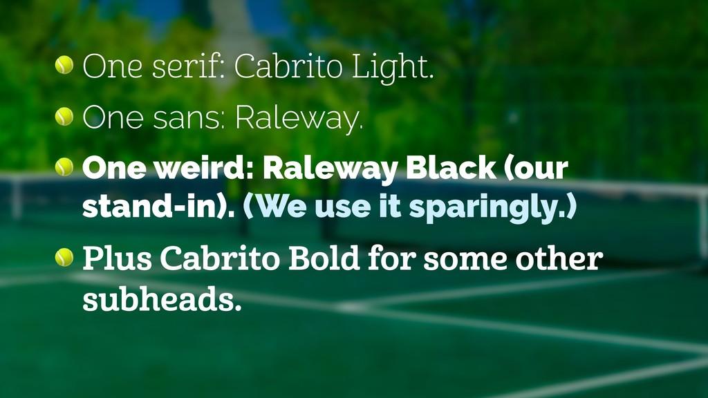 One serif: Cabrito Light.  One sans: Raleway. ...