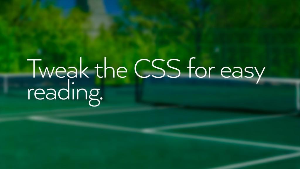 Tweak the CSS for easy reading.