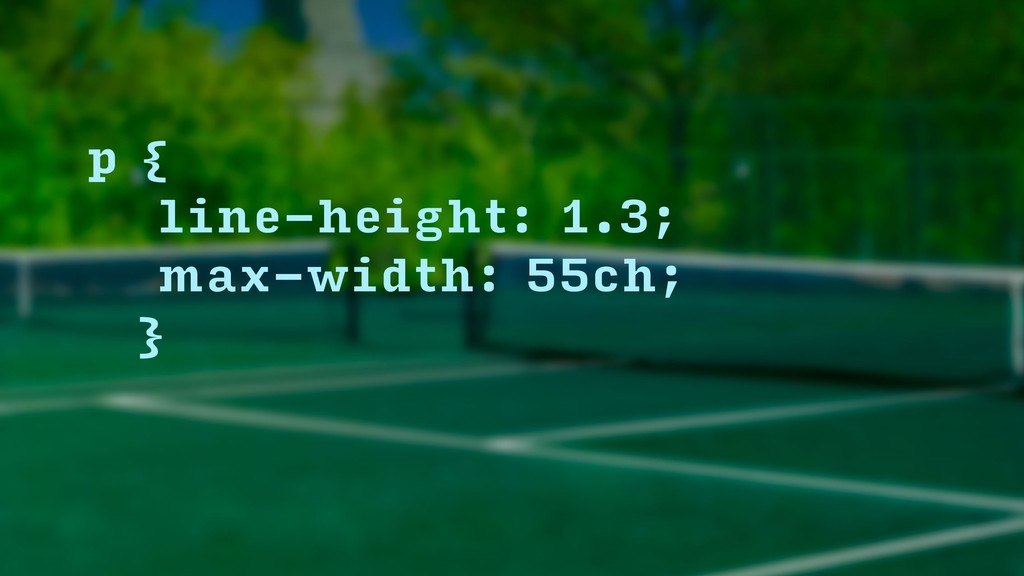 p {  line-height: 1.3; max-width: 55ch; }