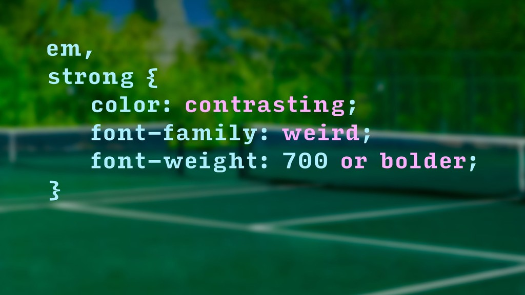 em, strong { color: contrasting; font-family...