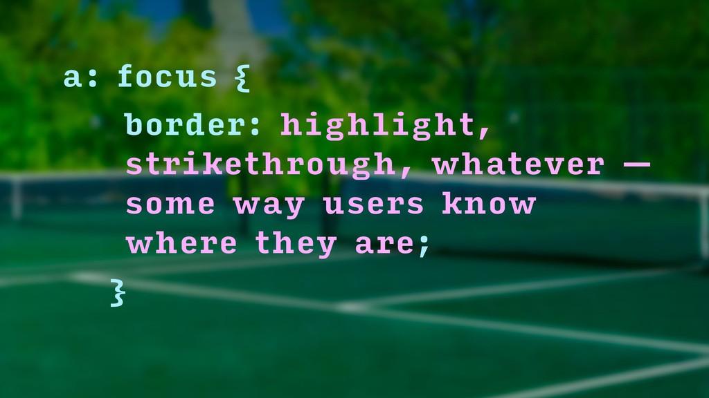 a: focus { border: highlight, strikethrough, w...