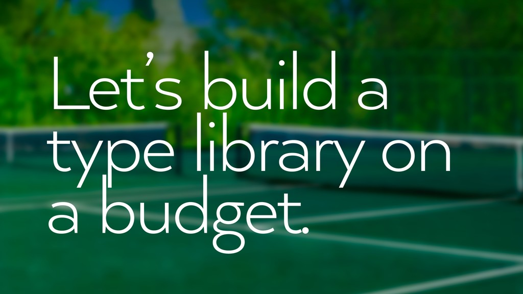 Let's build a type library on a budget.