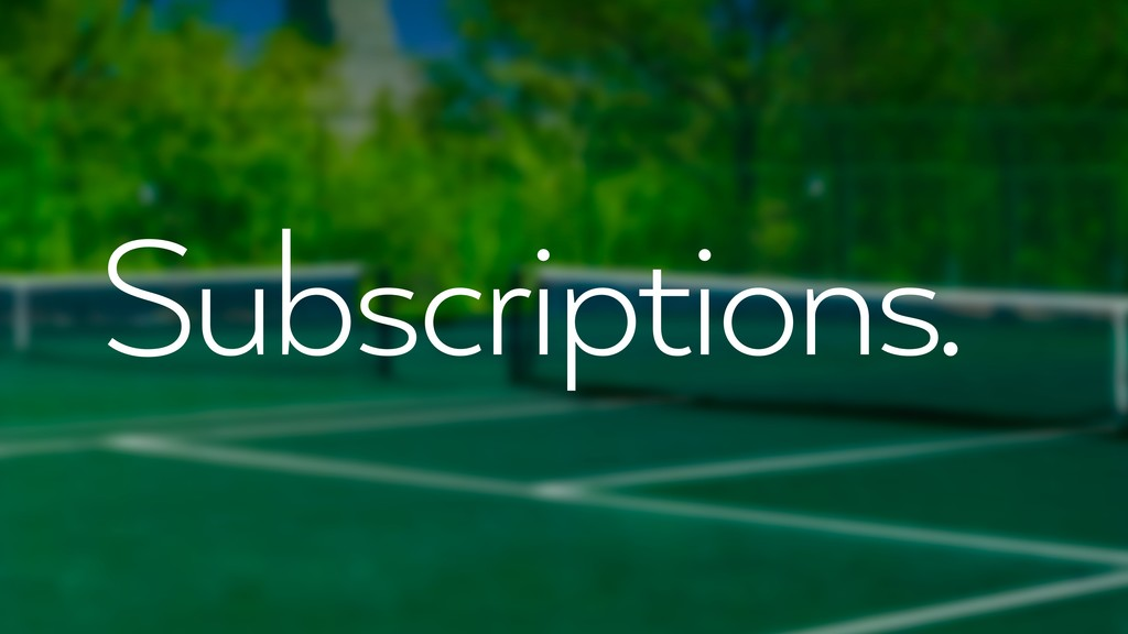 Subscriptions.