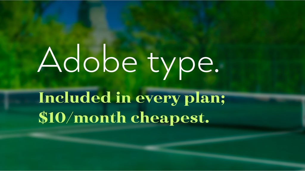 Adobe type. Included in every plan; $10/month c...