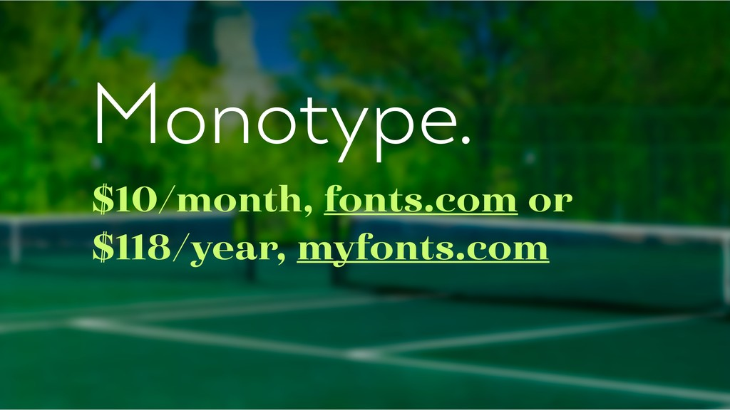 Monotype. $10/month, fonts.com or $118/year, my...