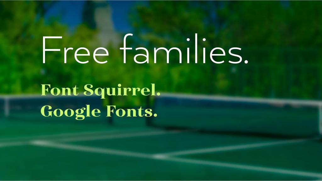 Free families. Font Squirrel. Google Fonts.