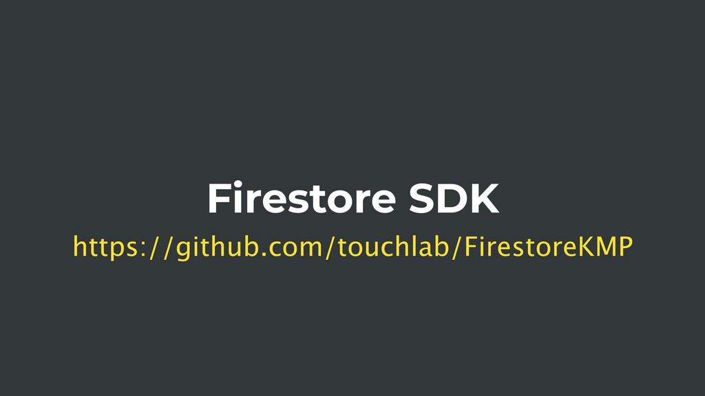 Firestore SDK https://github.com/touchlab/Fires...