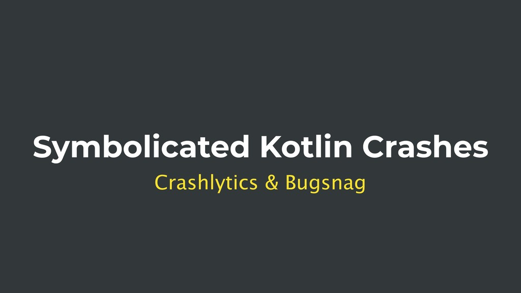 Symbolicated Kotlin Crashes Crashlytics & Bugsn...