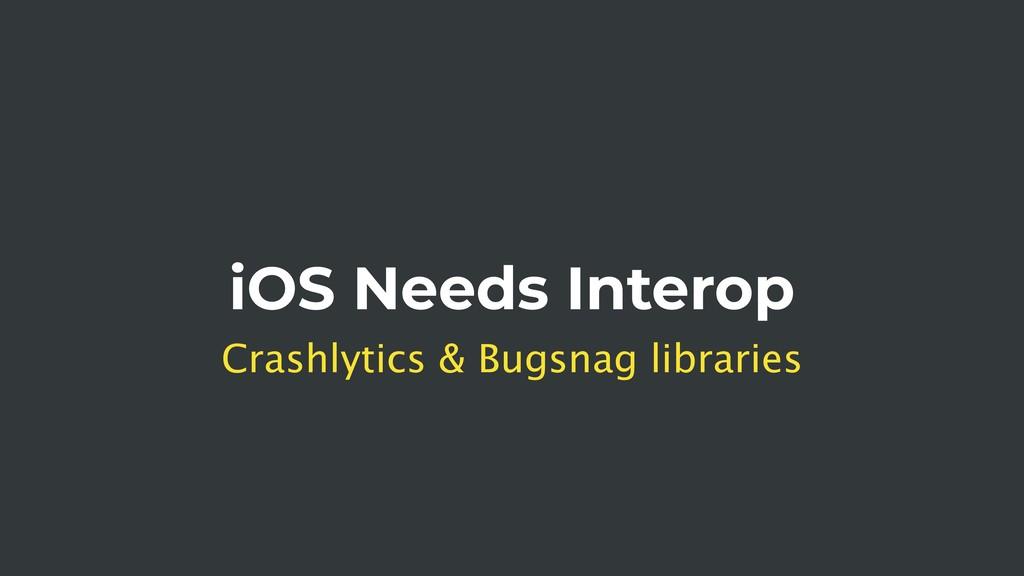iOS Needs Interop Crashlytics & Bugsnag librari...
