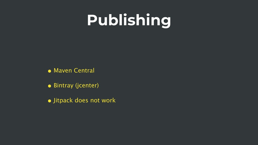 Publishing • Maven Central • Bintray (jcenter) ...