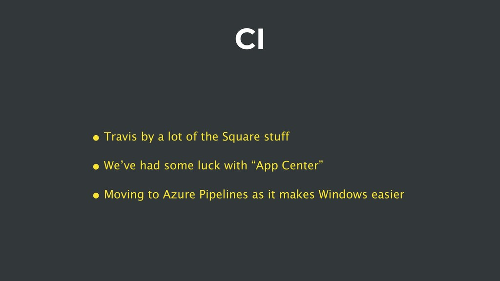 CI • Travis by a lot of the Square stuff • We'v...