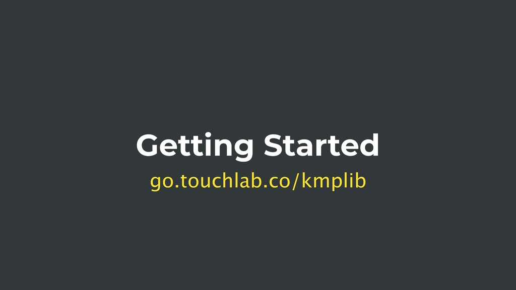 Getting Started go.touchlab.co/kmplib