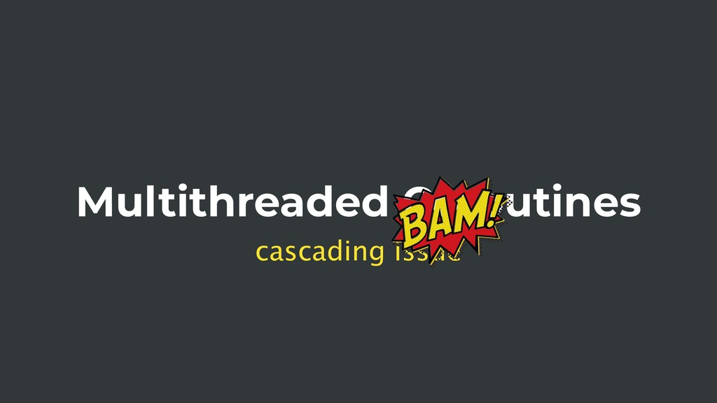 Multithreaded Coroutines cascading issue