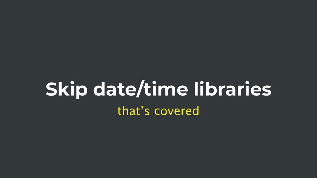 Skip date/time libraries that's covered