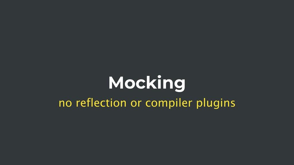Mocking no reflection or compiler plugins