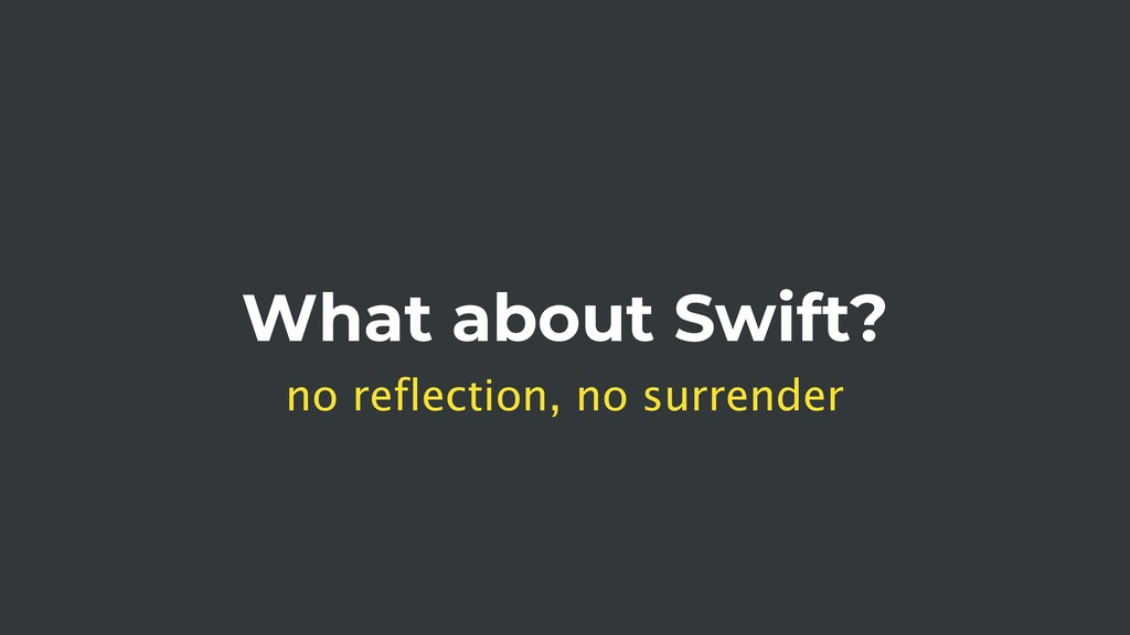 What about Swift? no reflection, no surrender