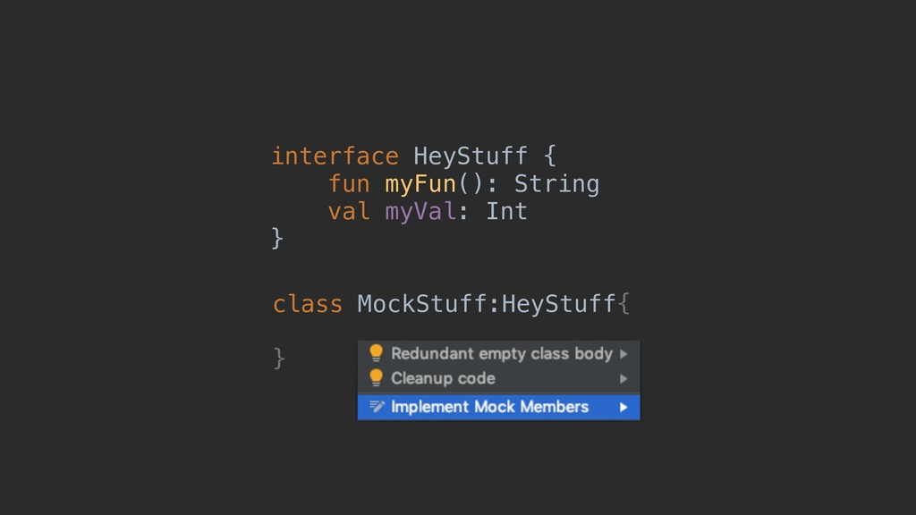 interface HeyStuff { fun myFun(): String val my...
