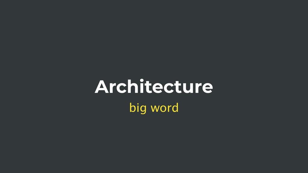 Architecture big word
