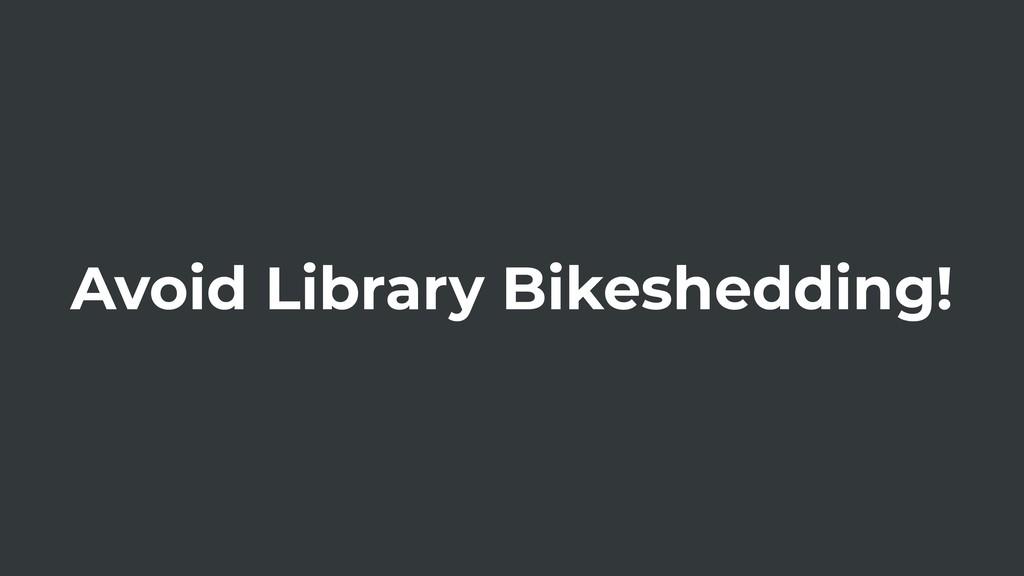 Avoid Library Bikeshedding!