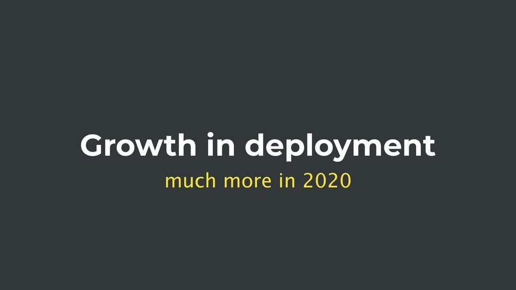 Growth in deployment much more in 2020