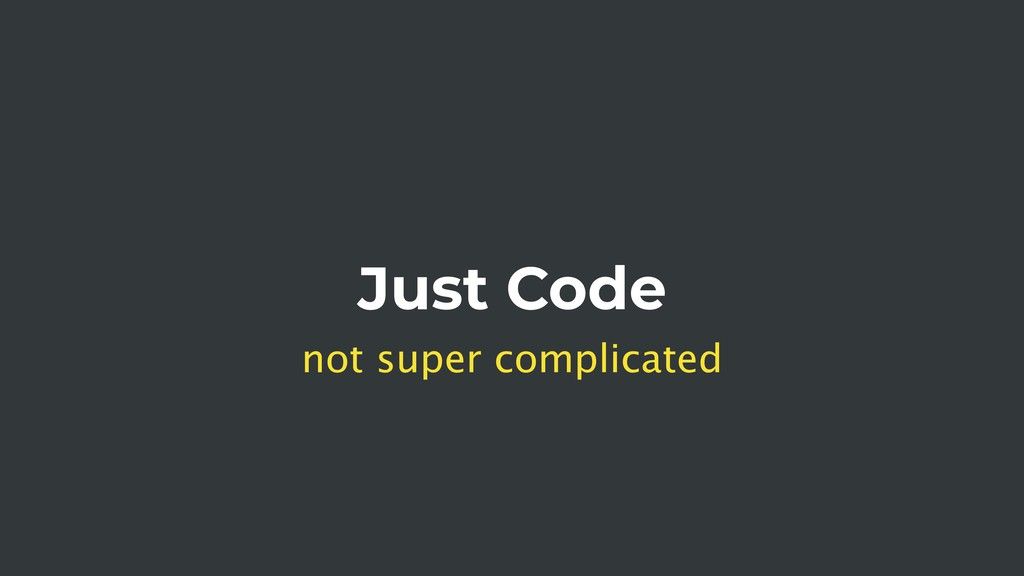 Just Code not super complicated