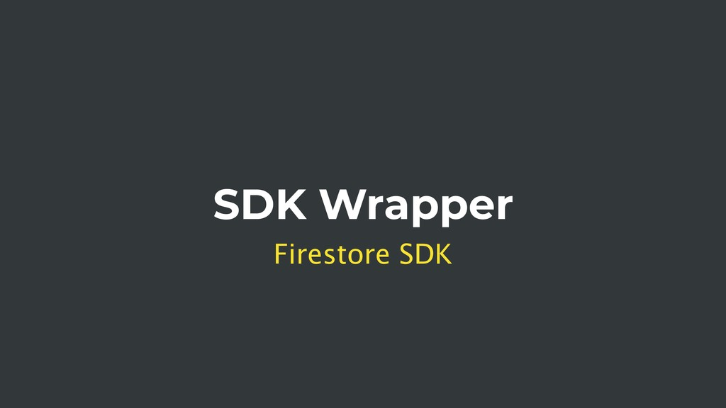 SDK Wrapper Firestore SDK