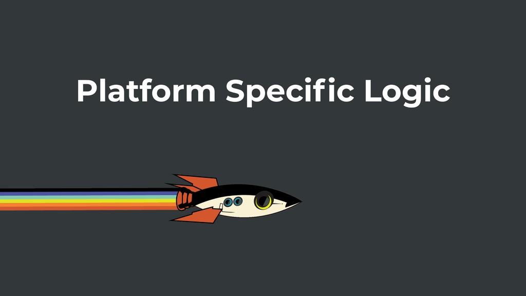 Platform Specific Logic