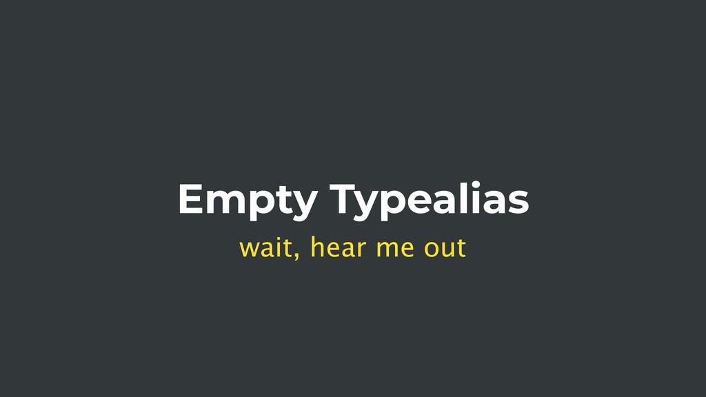 Empty Typealias wait, hear me out