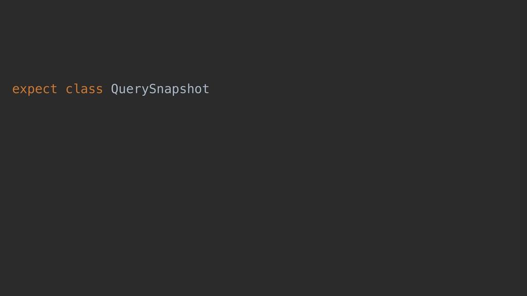 expect class QuerySnapshot expect val QuerySnap...