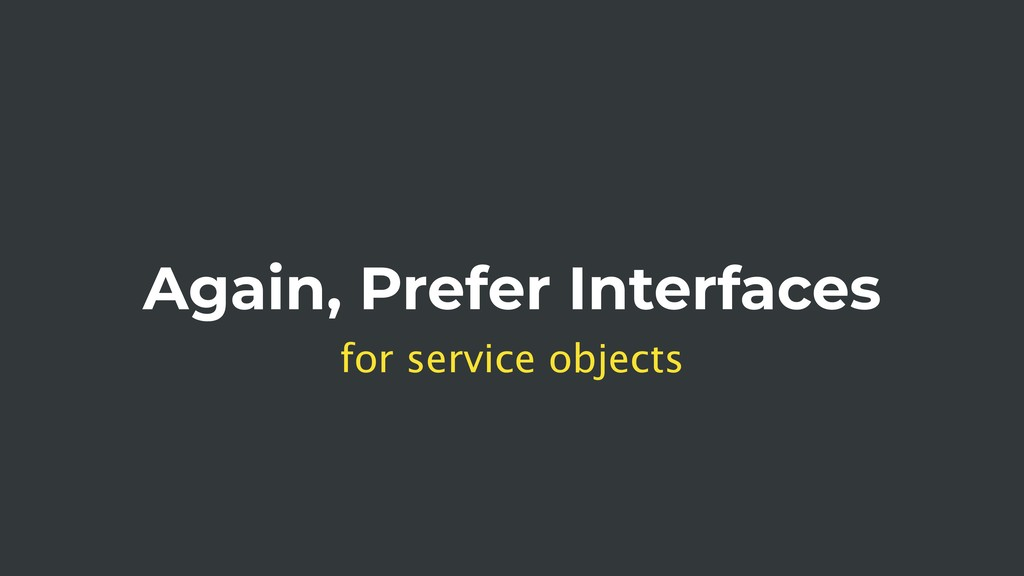 Again, Prefer Interfaces for service objects