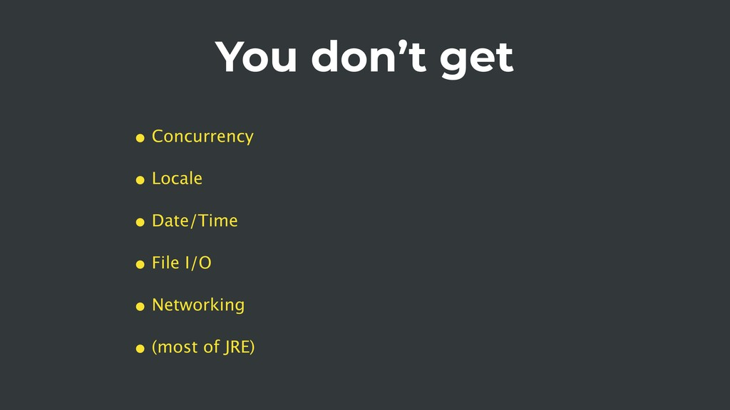 You don't get • Concurrency • Locale • Date/Tim...