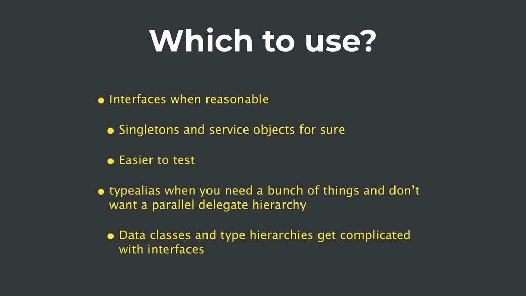 Which to use? • Interfaces when reasonable • Si...