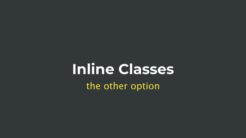 Inline Classes the other option