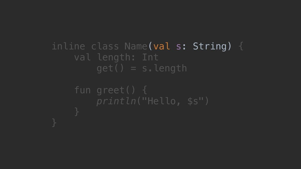 inline class Name(val s: String) { val length: ...