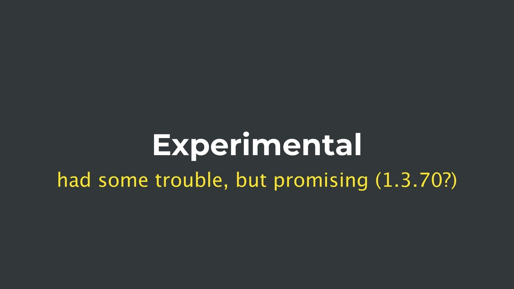 Experimental had some trouble, but promising (1...