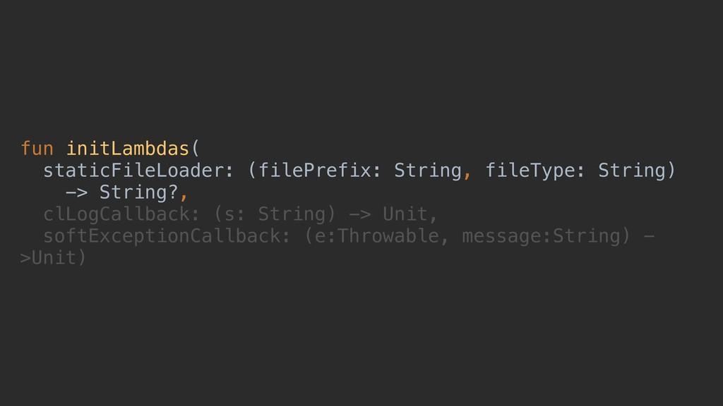 fun initLambdas( staticFileLoader: (filePrefix:...