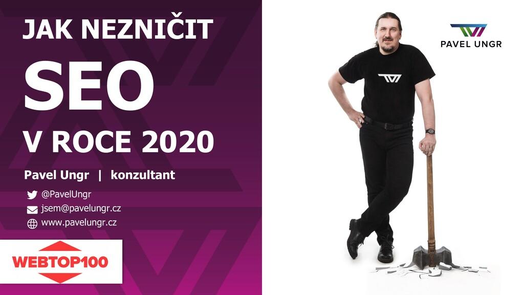 JAK NEZNIČIT SEO V ROCE 2020 Pavel Ungr | konzu...