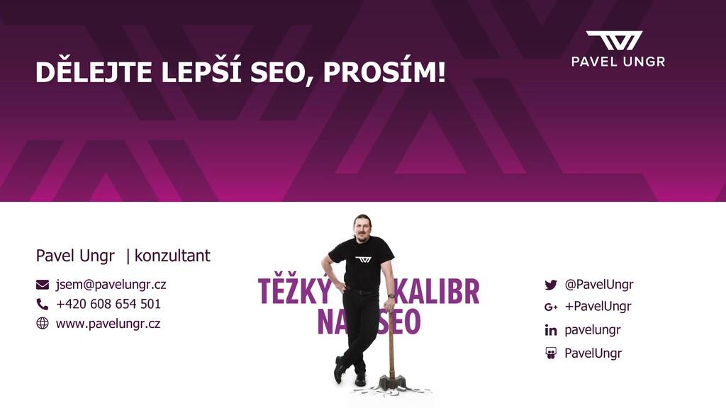 DĚLEJTE LEPŠÍ SEO, PROSÍM! jsem@pavelungr.cz +4...