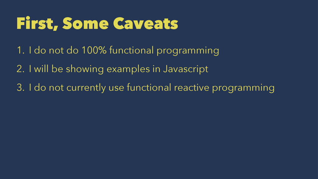 First, Some Caveats 1. I do not do 100% functio...