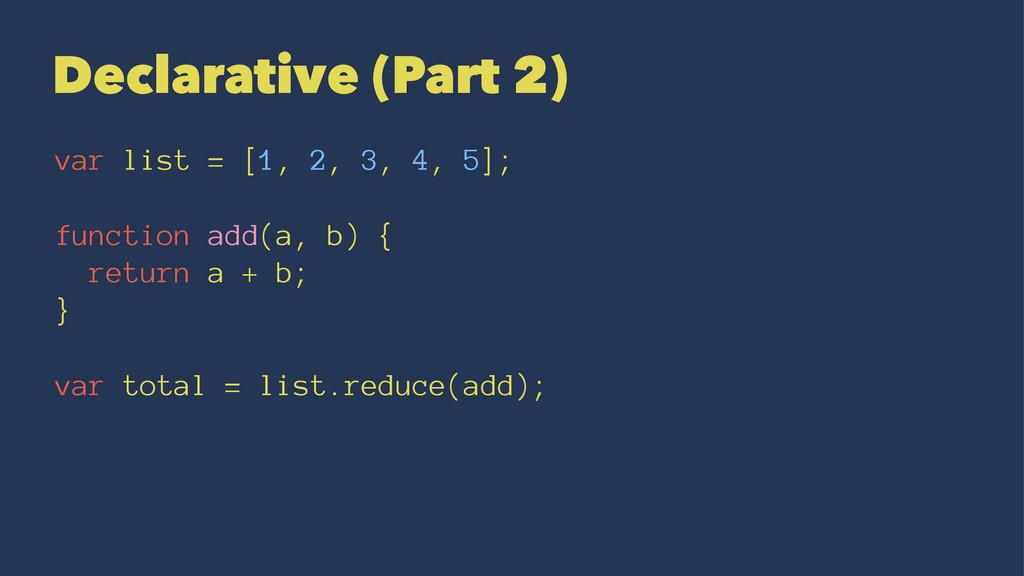 Declarative (Part 2) var list = [1, 2, 3, 4, 5]...