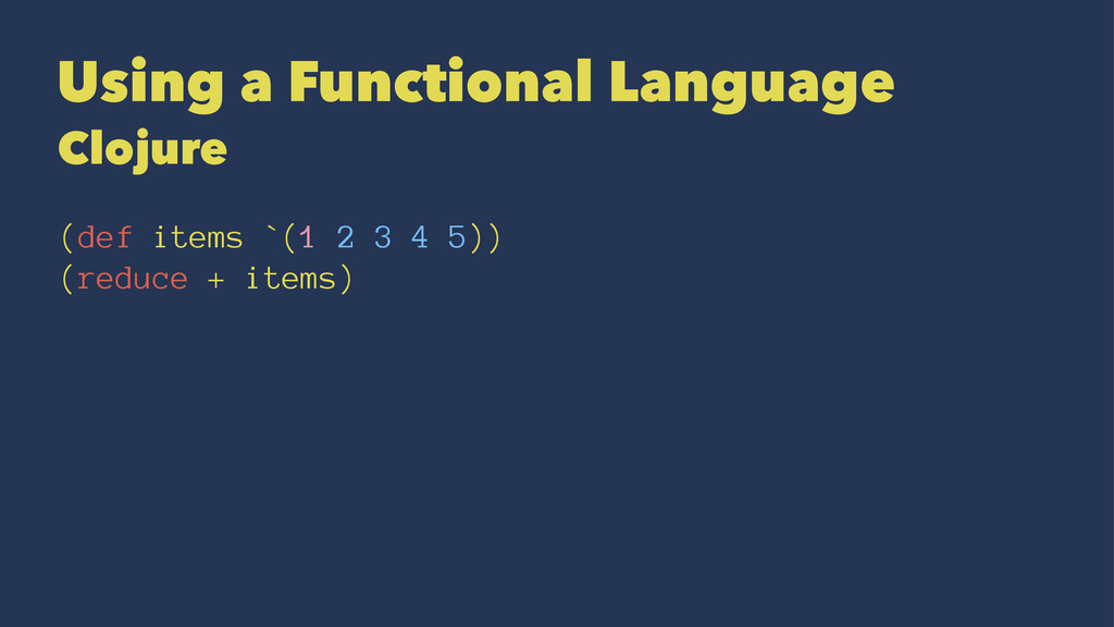 Using a Functional Language Clojure (def items ...